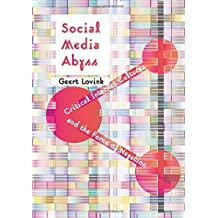 Social Media Abyss: Critical Internet Cultures and the Force of Negation by Geert Lovink (2016-05-20)