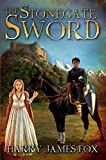 The Stonegate Sword [Stonegate #1] by Harry James Fox
