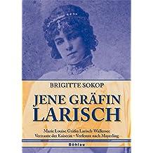 Jene Gräfin Larisch: Marie Louise Gräfin Larisch-Wallersee. Vertraute der Kaiserin - Verfemte nach Mayerling