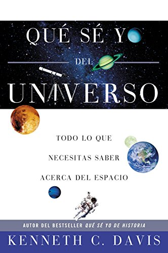 Que Se Yo del Universo: Todo Lo Que Necesitas Saber Acerca del Espacio por Kenneth C Davis