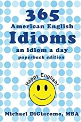[(365 American English Idioms: An Idiom a Day)] [Author: Michael Digiacomo] published on (February, 2014)