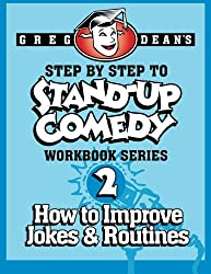 Step By Step to Stand-Up Comedy - Workbook Series: Workbook 2: How to Improve Jokes and Routines: Volume 2