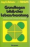 Grundlagen biblischer Lebensberatung: Beiträge zu einer Theologie der Seelsorge - Jay E Adams