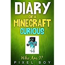 Minecraft Diary: Diary Of a Minecraft Curious - Who Am I? (English Edition)