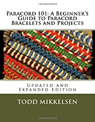 Paracord 101: A Beginner's Guide to Paracord Bracelets and Projects (Updated and Expanded Edition)