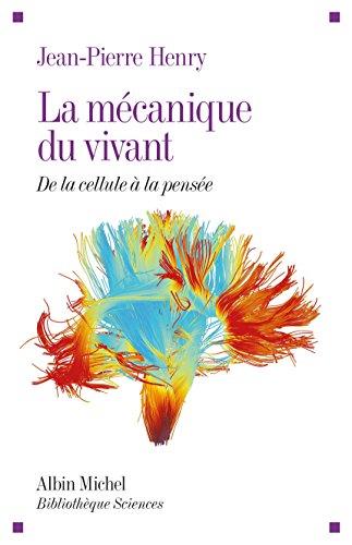 La Mécanique du vivant: De la cellule à la pensée par Jean-Pierre Henry