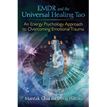 EMDR and the Universal Healing Tao: An Energy Psychology Approach to Overcoming Emotional Trauma (English Edition)