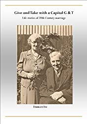 Give and Take with a Capital G & T - Life stories of 20th century marriage (English Edition)