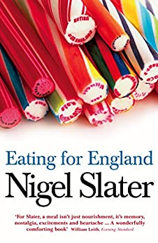 Eating for England: The Delights and Eccentricities of the British at Table by [Slater, Nigel]