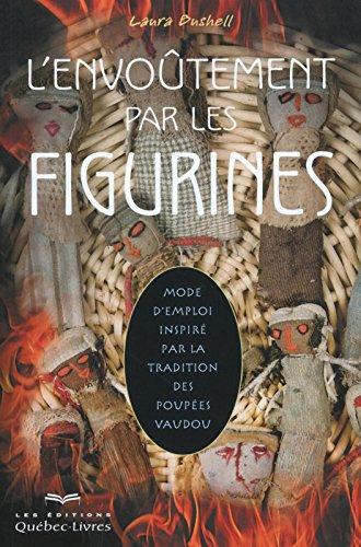 L'envoûtement par les figurines : Mode d'emploi inspiré par la tradition des poupées vaudou par Laura Bushell