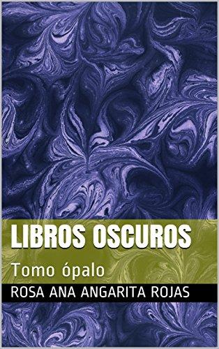 Descargar Libro Libros oscuros: Tomo ópalo de Rosa Ana Angarita Rojas