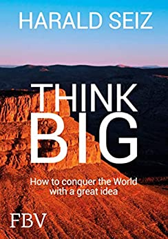 Think Big: How to conquer the World with a great idea Epub Descargar Gratis