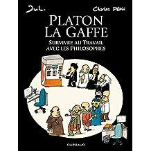 Platon La gaffe - tome 0 - Platon La gaffe, Survivre au travail avec les philosophes