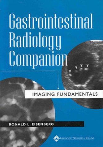 Gastrointestinal Radiology Companion: Imaging Fundamentals by Ronald L. Eisenberg MD (1999-01-15)