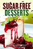 Sugar Free Desserts: Delicious Sugar Free Dessert Recipes to Enjoy Without the Added Guilt