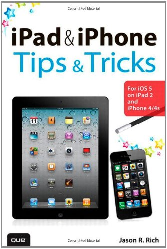 iPad and iPhone Tips and Tricks: For iOS 5 on iPad 2 and iPhone 4/4s (4s 5 Ipad)