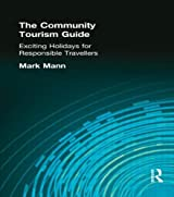 The Community Tourism Guide: Exciting Holidays for Responsible Travellers by Mark Mann (2015-12-09)