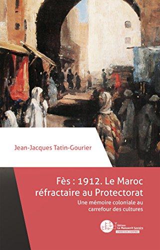 fes-1912-le-maroc-refractaire-au-protectorat-une-memoire-coloniale-au-carrefour-des-cultures-french-