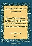 Obras Escogidas de Don Manuel Bretón de los Herreros de la Academia Española, Vol. 2 (Classic Reprint)