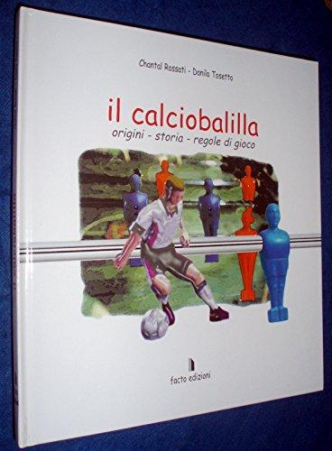 Il calciobalilla. Origini, storia, regole di gioco