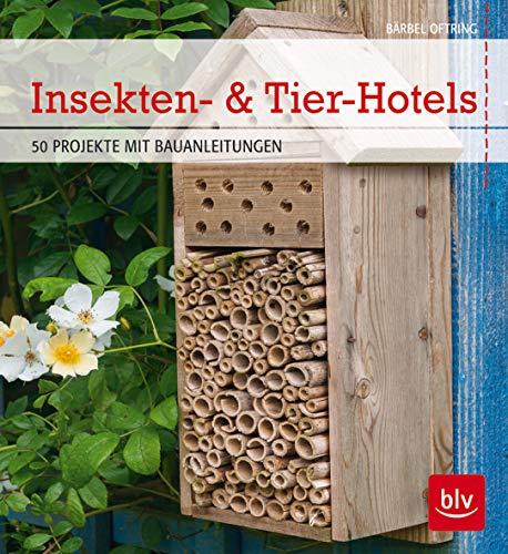 Insekten- & Tier-Hotels: 50 Projekte mit Bauanleitungen (BLV)