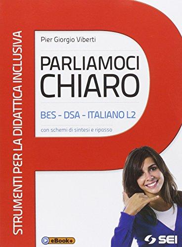 Parliamoci chiaro. BES-DSA-Italiano L2. Con schemi di sintesi e ripasso. Strumenti per la didattica inclusiva. Per le Scuole superiori. Con e-book