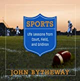 Sports: Life Lessons from Court, Field, and Gridiron by John Bytheway (2009) Gebundene Ausgabe