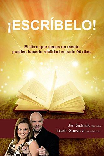 ¡ESCRÍBELO!: El libro que tienes en mente puedes hacerlo realidad en solo 90 días. (Spanish Edition)