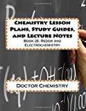 Chemistry Lesson Plans, Study Guides, and Lecture Notes: Book 26: Redox and Electrochemistry: Volume 26 (Let's Learn Chemistry)
