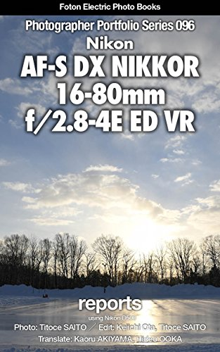 Foton Electric Photo Books Photographer Portfolio Series 096 Nikon AF-S DX NIKKOR 16-80mm f/2.8-4E ED VR report: using Nikon D500 (English Edition)