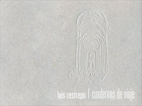 Luis Restrepo: Cuadernos de Viaje