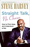 straight talk no chaser how to find keep and understand a man by steve harvey published december 2010