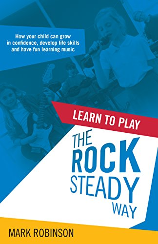 cksteady Way: How your child can grow in confidence, develop life skills and have fun learning music (English Edition) ()