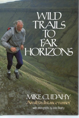 Wild Trails to Far Horizons: Ultra-distance Runner por Mike Cudahy