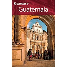 Frommer's Guatemala (Frommer's Complete Guides) by Eliot Greenspan (2007-02-27)