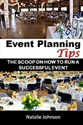 Event Planning Tips: The Straight Scoop On How To Run An Successful Event by Natalie Johnson (2016-06-07)