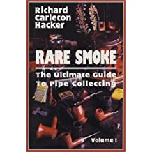 Rare Smoke: The Ultimate Guide to Pipe Collecting by Richard Carleton Hacker (1999-12-01)