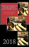 Erfolgreich verkaufen mit Mary Kay: In 5 einfachen Schritten zum sicheren Auftreten bei Kunden und Neupartnern in Deinem MLM 2018: Volume 1