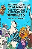 Historias Cortas Para Niños: Mas Aventuras Asombrosas de Animales (Spanish)
