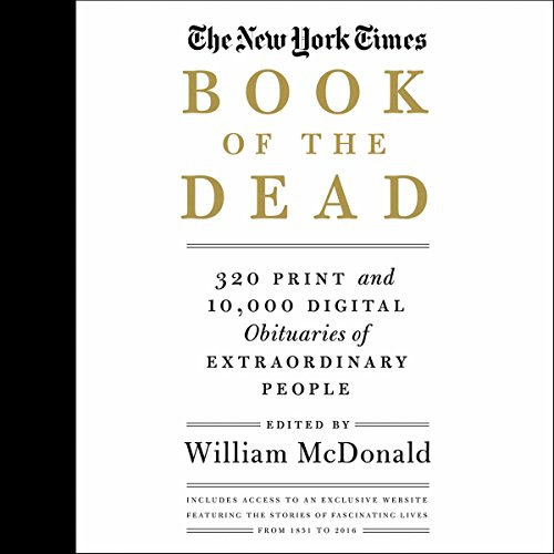 The New York Times Book of the Dead: 320 Print and 10,000 Digital Obituaries of Extraordinary People 320 Audio