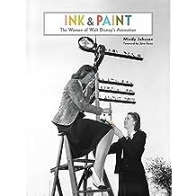 Ink & Paint The Women Of Walt Disney'S Animation (Disney Editions Deluxe)