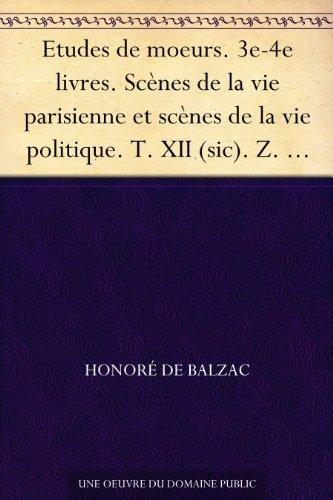 Couverture du livre Etudes de moeurs. 3e-4e livres. Scènes de la vie parisienne et scènes de la vie politique. T. XII (sic). Z. Marcas