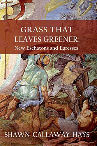 Grass That Leaves Greener: New Eschatons and Egresses
