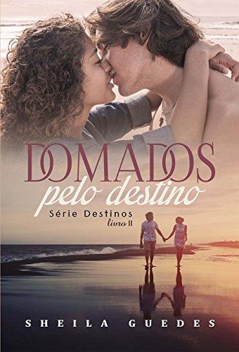 Domados pelo Destino (Destinos Livro 2) (Portuguese Edition) por Sheila Guedes