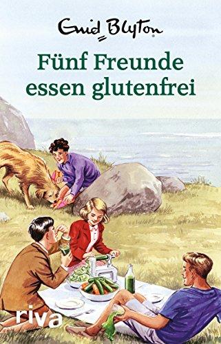 Fünf Freunde essen glutenfrei: Enid Blyton für Erwachsene