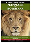 Field Guide to the Mammals of Botswan...