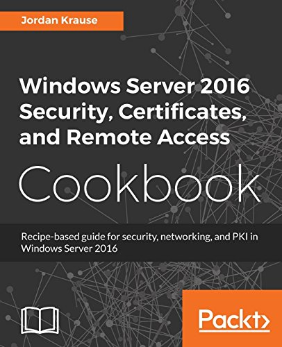 Remote-access-system (Windows Server 2016 Security, Certificates, and Remote Access Cookbook: Recipe-based guide for security, networking and PKI in Windows Server 2016 (English Edition))