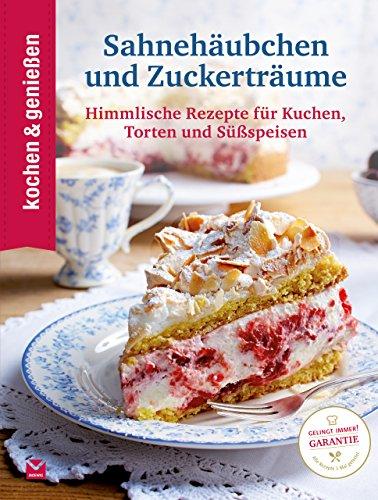 K&G Sahnehäubchen und Zuckerträume: Himmlische Rezepte für Kuchen, Torten und Süßspeisen (kochen & genießen 18)