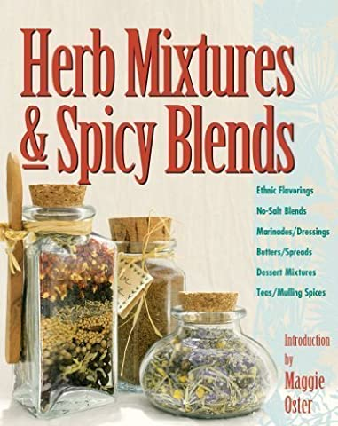 Herb Mixtures & Spicy Blends: Ethnic Flavorings, No-Salt Blends, Marinades/Dressings, Butters/Spreads, Dessert Mixtures, Teas/Mulling Spices by unknown (1/4/1996)