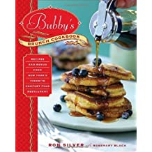 Bubby's Brunch Cookbook: Recipes and Menus from New York's Favorite Comfort Food Restaurant by Ron Silver (2009-10-20)